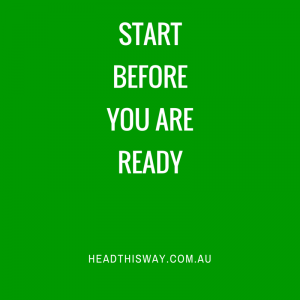 start before you are ready